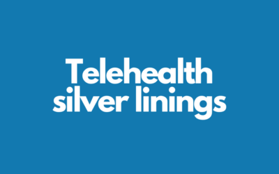 Telehealth silver linings during COVID-19